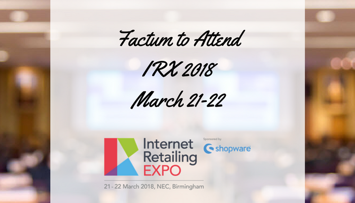Factum to Attend Internet Retailing Expo 2018 in Birmingham on March 21-22